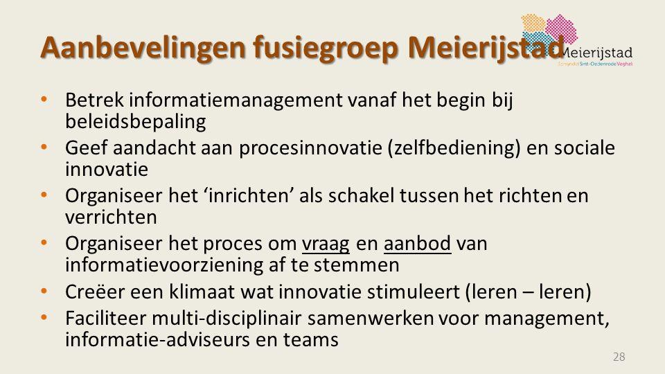 Aanbevelingen fusiegroep Meierijstad Betrek informatiemanagement vanaf het begin bij beleidsbepaling Geef aandacht aan procesinnovatie (zelfbediening)