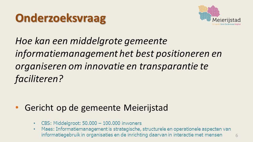Onderzoeksvraag Hoe kan een middelgrote gemeente informatiemanagement het best positioneren en organiseren om innovatie en transparantie te facilitere
