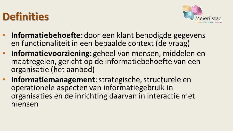 Definities Informatiebehoefte: door een klant benodigde gegevens en functionaliteit in een bepaalde context (de vraag) Informatievoorziening: geheel v