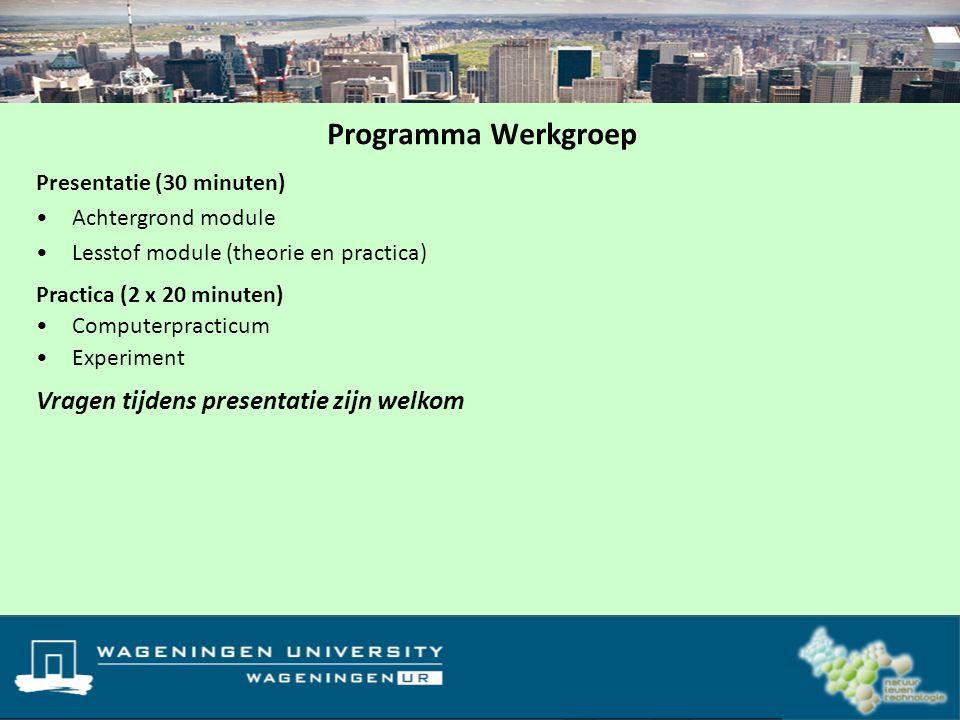 Programma Werkgroep Presentatie (30 minuten) Achtergrond module Lesstof module (theorie en practica) Vragen tijdens presentatie zijn welkom Practica (