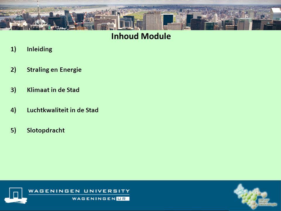 1)Inleiding 2)Straling en Energie 3)Klimaat in de Stad 4)Luchtkwaliteit in de Stad 5)Slotopdracht Inhoud Module