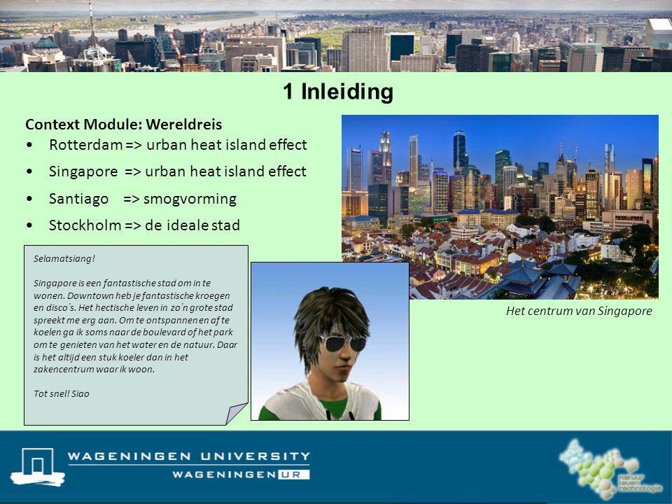 Context Module: Wereldreis Rotterdam => urban heat island effect Singapore => urban heat island effect Santiago => smogvorming Stockholm => de ideale