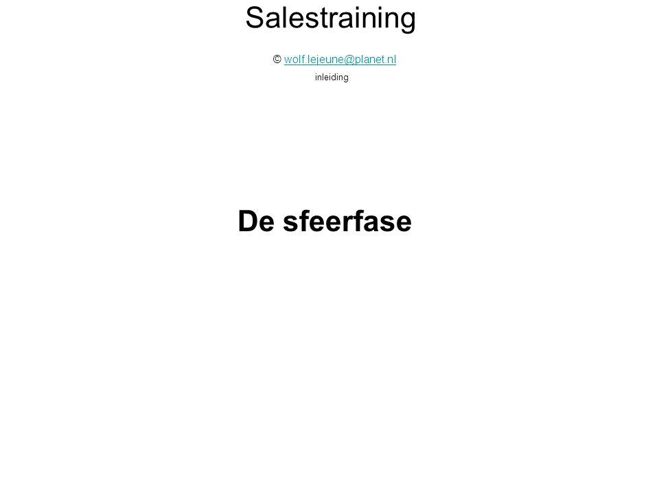 Salestraining © wolf.lejeune@planet.nl inleidingwolf.lejeune@planet.nl De sfeerfase