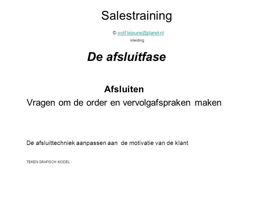Salestraining © wolf.lejeune@planet.nl inleidingwolf.lejeune@planet.nl De afsluitfase Afsluiten Vragen om de order en vervolgafspraken maken De afslui