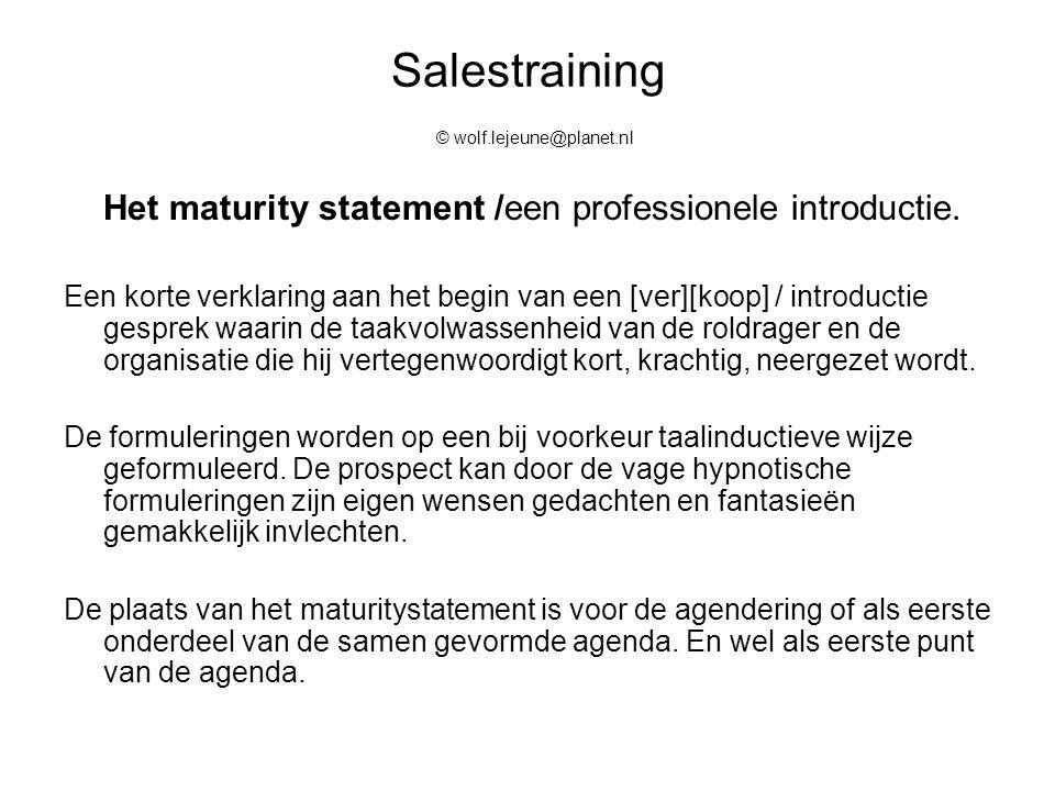 Salestraining © wolf.lejeune@planet.nl Het maturity statement /een professionele introductie. Een korte verklaring aan het begin van een [ver][koop] /