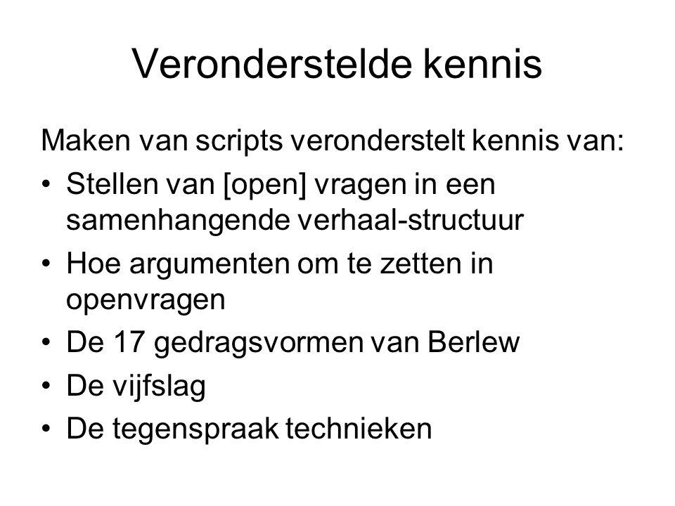 Veronderstelde kennis Maken van scripts veronderstelt kennis van: Stellen van [open] vragen in een samenhangende verhaal-structuur Hoe argumenten om t