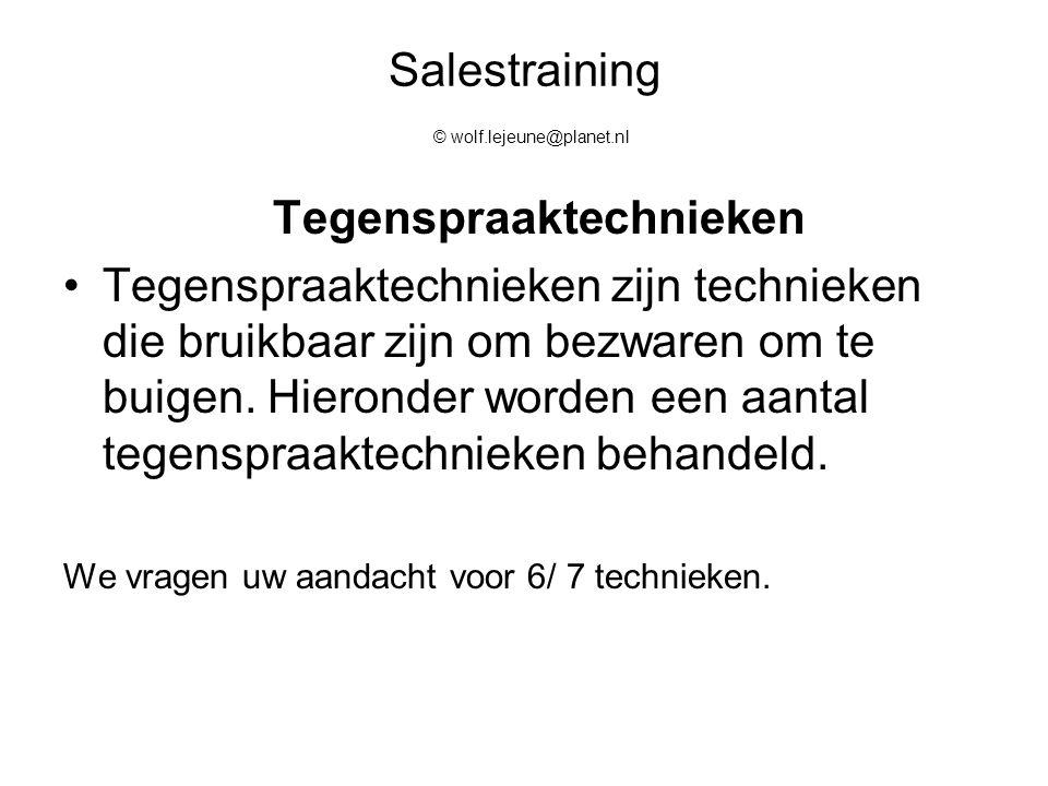Salestraining © wolf.lejeune@planet.nl Tegenspraaktechnieken Tegenspraaktechnieken zijn technieken die bruikbaar zijn om bezwaren om te buigen. Hieron