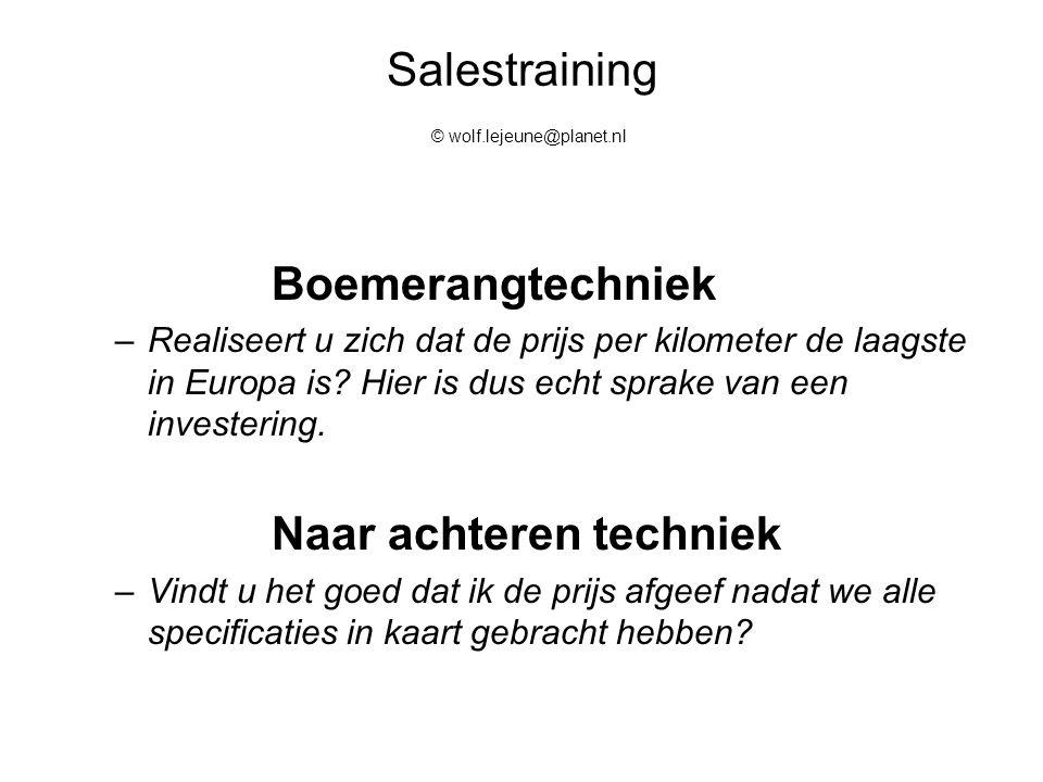 Salestraining © wolf.lejeune@planet.nl Boemerangtechniek –Realiseert u zich dat de prijs per kilometer de laagste in Europa is? Hier is dus echt sprak