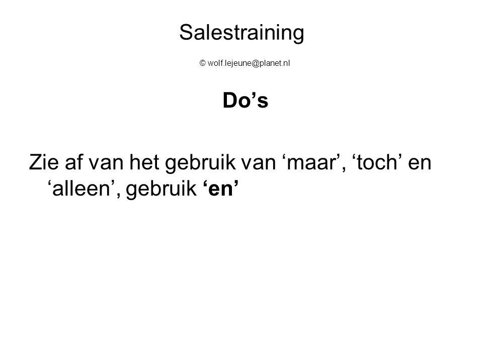 Salestraining © wolf.lejeune@planet.nl Do's Zie af van het gebruik van 'maar', 'toch' en 'alleen', gebruik 'en'