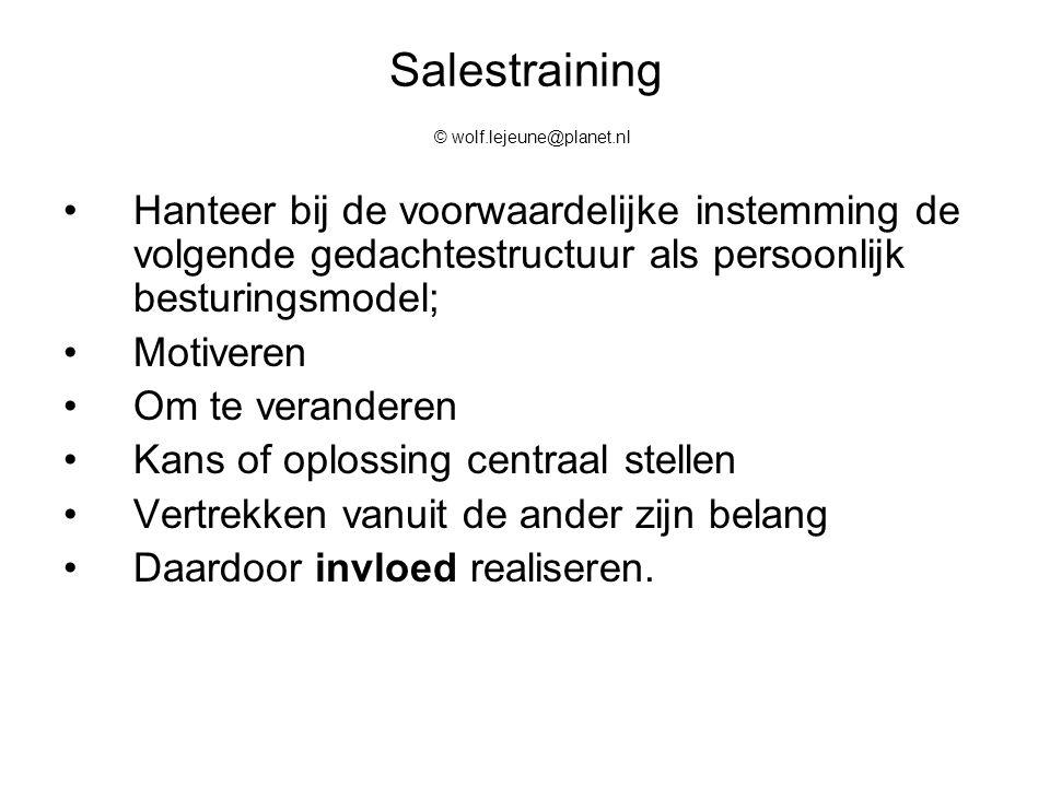 Salestraining © wolf.lejeune@planet.nl Hanteer bij de voorwaardelijke instemming de volgende gedachtestructuur als persoonlijk besturingsmodel; Motive
