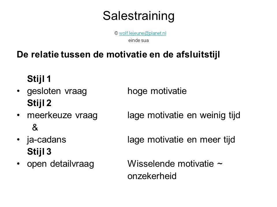 Salestraining © wolf.lejeune@planet.nl einde suawolf.lejeune@planet.nl De relatie tussen de motivatie en de afsluitstijl Stijl 1 gesloten vraaghoge mo