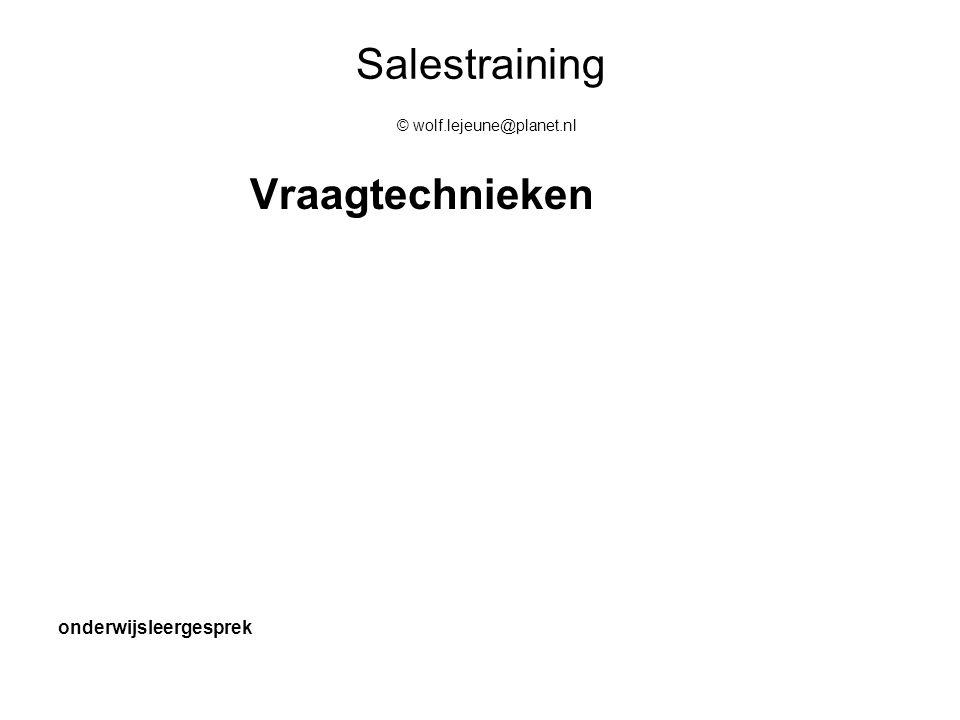 Salestraining © wolf.lejeune@planet.nl Vraagtechnieken onderwijsleergesprek
