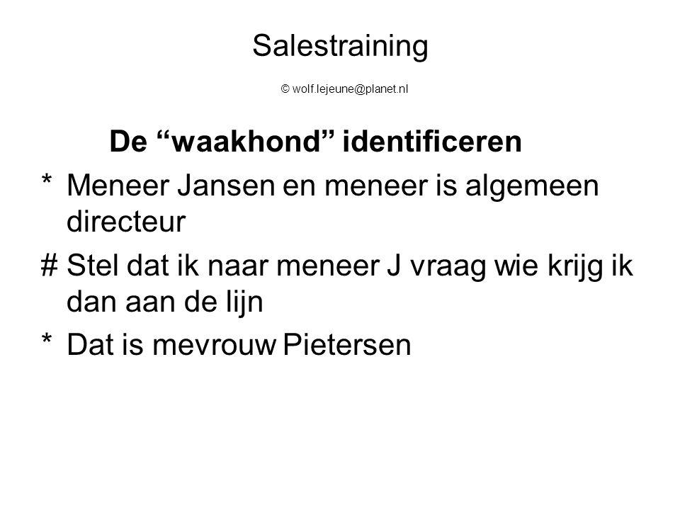 """Salestraining © wolf.lejeune@planet.nl De """"waakhond"""" identificeren *Meneer Jansen en meneer is algemeen directeur #Stel dat ik naar meneer J vraag wie"""