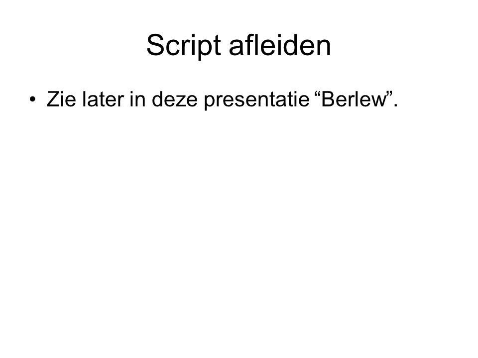 """Script afleiden Zie later in deze presentatie """"Berlew""""."""