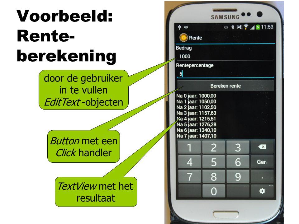 Voorbeeld: Rente- berekening door de gebruiker in te vullen EditText -objecten TextView met het resultaat Button met een Click handler