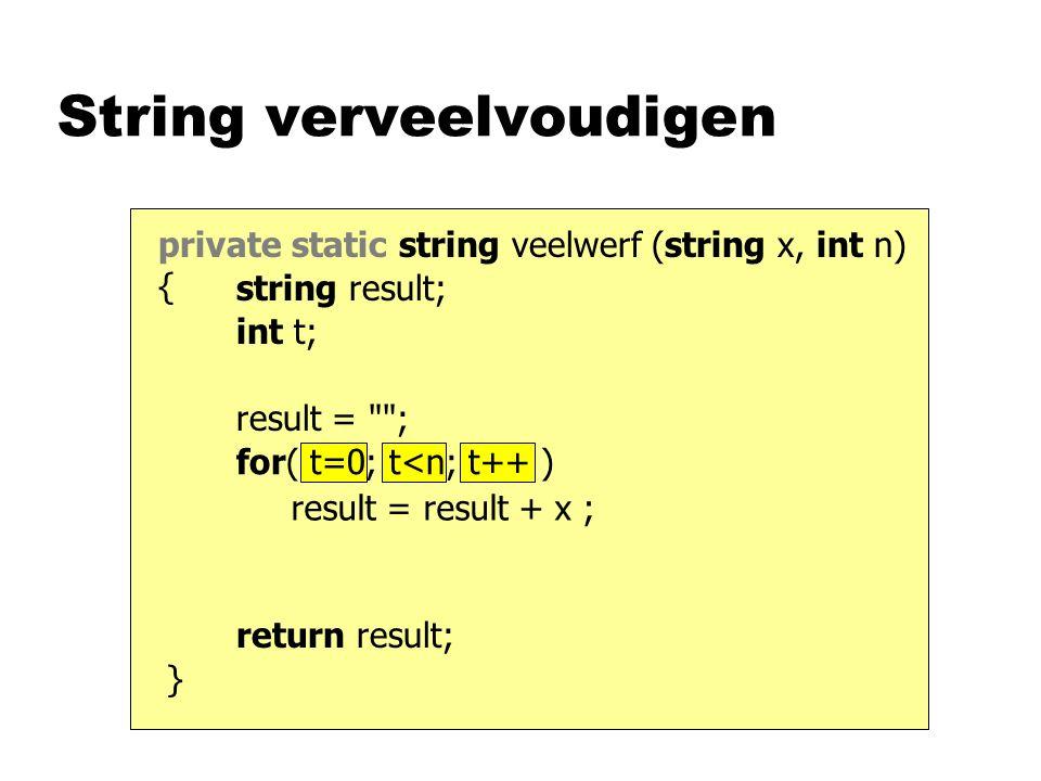 for( t=0; t<n; t++ ) private static string veelwerf (string x, int n) { String verveelvoudigen return result; result = result + x ; result = ; int t; string result; }