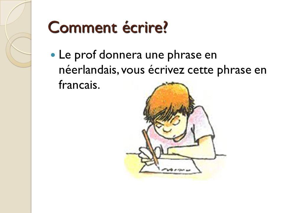 Comment écrire Le prof donnera une phrase en néerlandais, vous écrivez cette phrase en francais.
