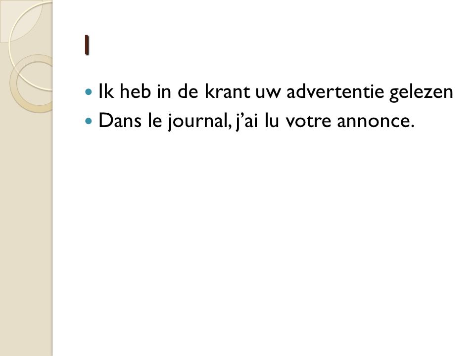 1 Ik heb in de krant uw advertentie gelezen Dans le journal, j'ai lu votre annonce.
