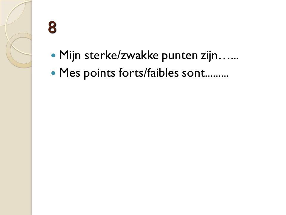 8 Mijn sterke/zwakke punten zijn…... Mes points forts/faibles sont.........