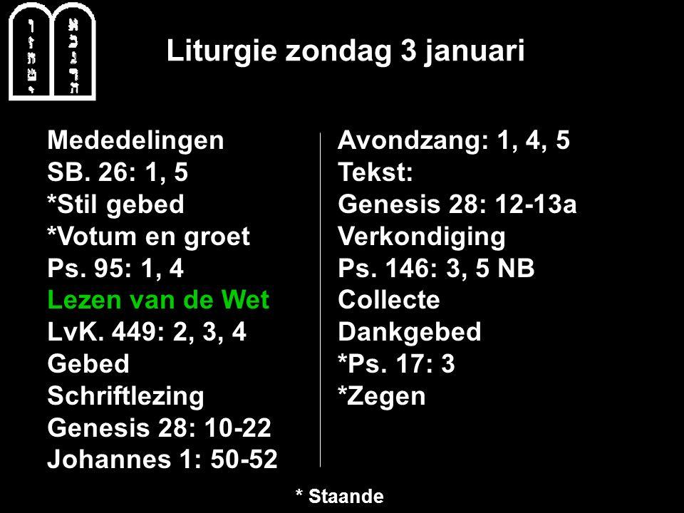 Liturgie zondag 3 januari Mededelingen SB.26: 1, 5 *Stil gebed *Votum en groet Ps.