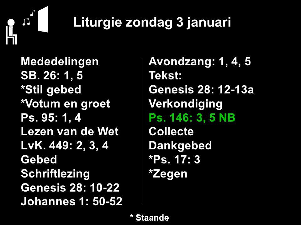 Liturgie zondag 3 januari Mededelingen SB. 26: 1, 5 *Stil gebed *Votum en groet Ps.