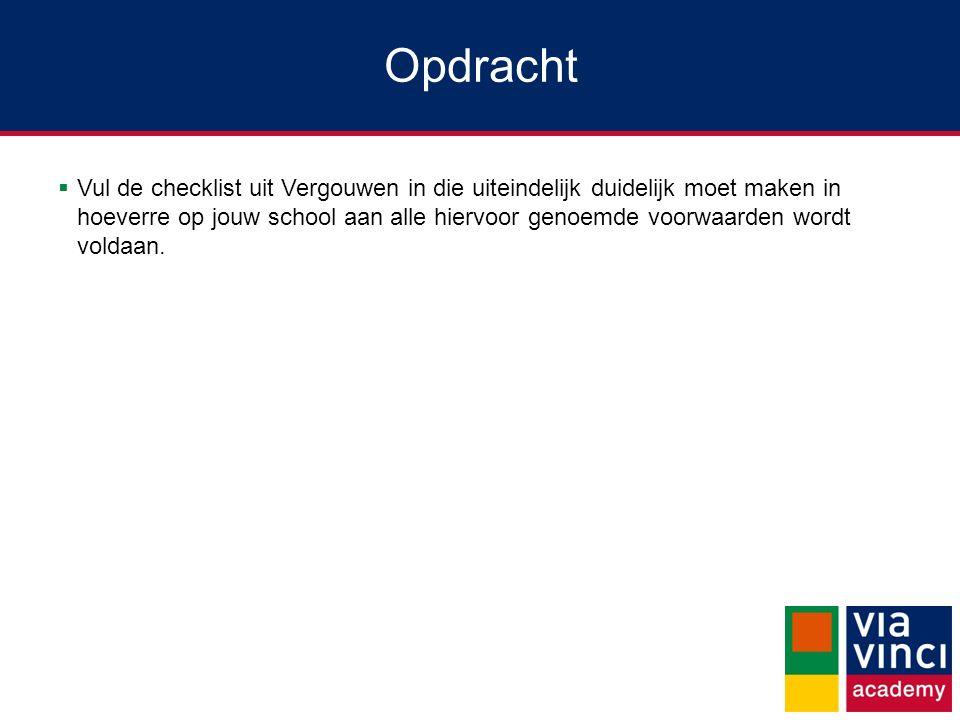 Opdracht  Vul de checklist uit Vergouwen in die uiteindelijk duidelijk moet maken in hoeverre op jouw school aan alle hiervoor genoemde voorwaarden w
