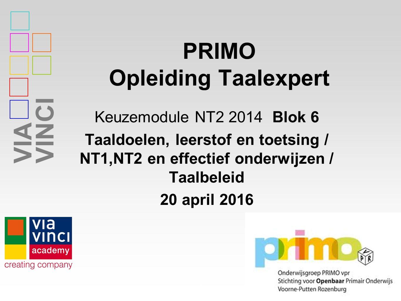 VIAVINCI PRIMO Opleiding Taalexpert Keuzemodule NT2 2014 Blok 6 Taaldoelen, leerstof en toetsing / NT1,NT2 en effectief onderwijzen / Taalbeleid 20 ap