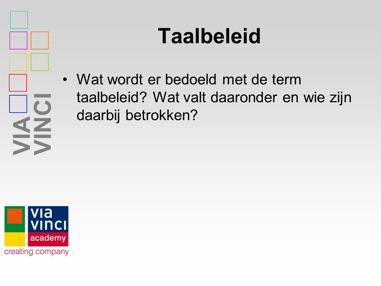 VIAVINCI Taalbeleid Wat wordt er bedoeld met de term taalbeleid? Wat valt daaronder en wie zijn daarbij betrokken?