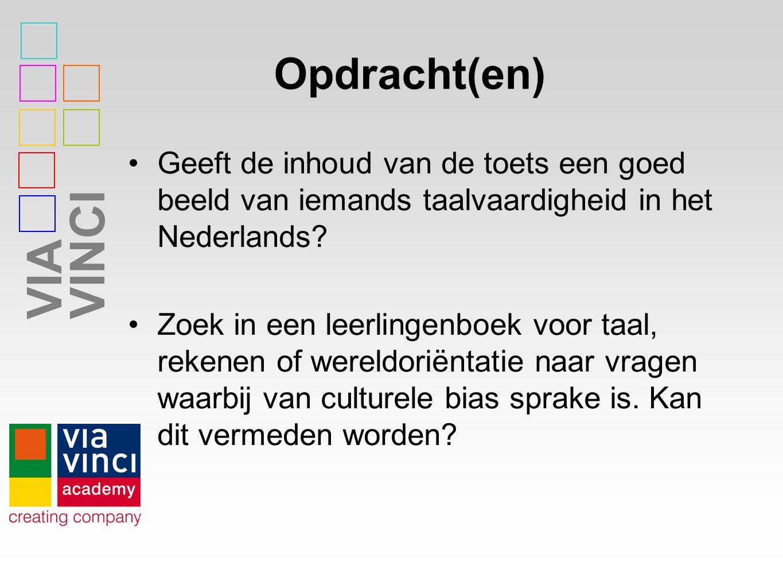 VIAVINCI Opdracht(en) Geeft de inhoud van de toets een goed beeld van iemands taalvaardigheid in het Nederlands? Zoek in een leerlingenboek voor taal,