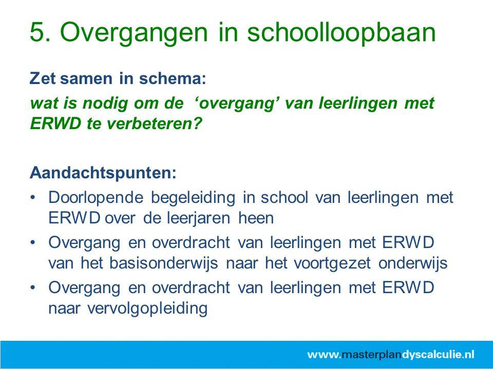 Zet samen in schema: wat is nodig om de 'overgang' van leerlingen met ERWD te verbeteren? Aandachtspunten: Doorlopende begeleiding in school van leerl