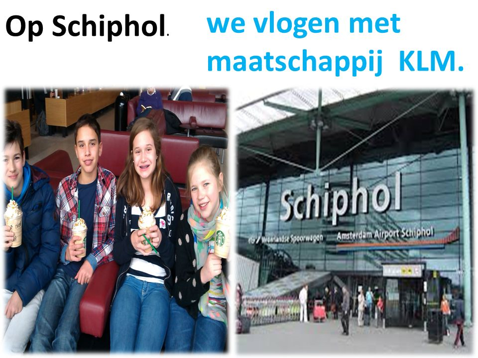 Op Schiphol. we vlogen met maatschappij KLM.