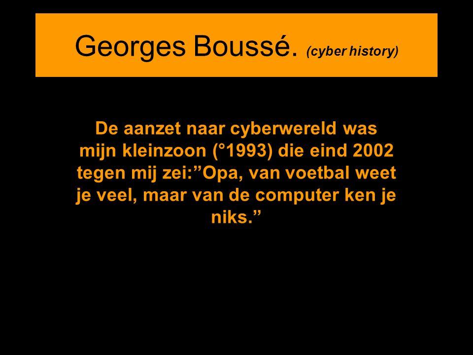 """Georges Boussé. (cyber history) De aanzet naar cyberwereld was mijn kleinzoon (°1993) die eind 2002 tegen mij zei:""""Opa, van voetbal weet je veel, maar"""