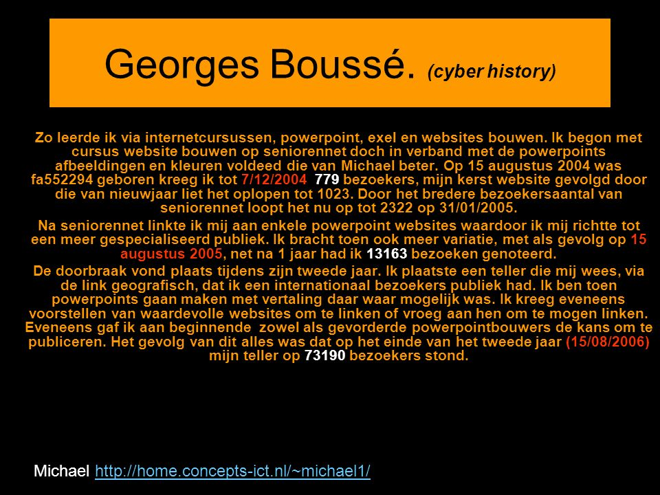 Georges Boussé. (cyber history) Zo leerde ik via internetcursussen, powerpoint, exel en websites bouwen. Ik begon met cursus website bouwen op seniore