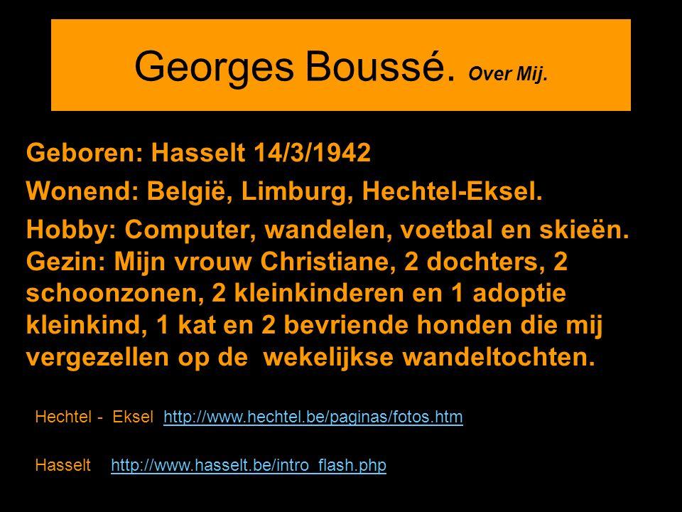 Georges Boussé. Over Mij. Geboren: Hasselt 14/3/1942 Wonend: België, Limburg, Hechtel-Eksel. Hobby: Computer, wandelen, voetbal en skieën. Gezin: Mijn