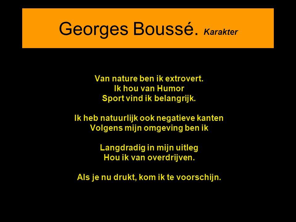 Georges Boussé. Karakter Van nature ben ik extrovert.