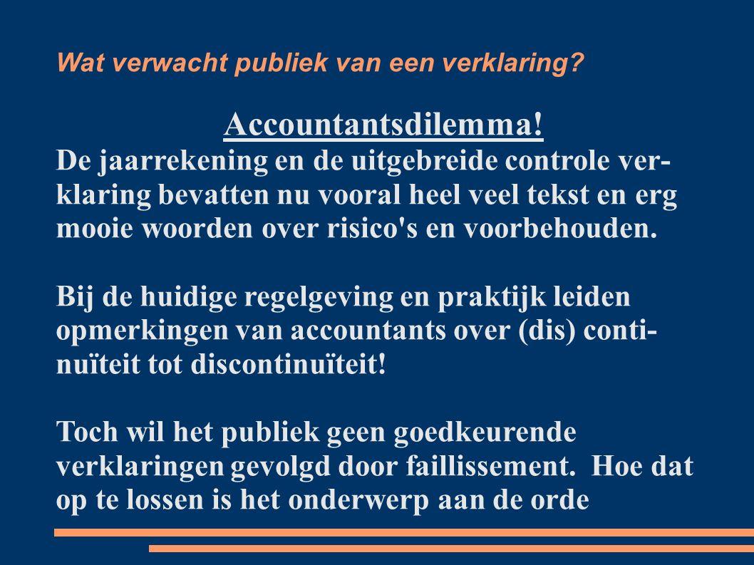 Wat verwacht publiek van een verklaring? Accountantsdilemma! De jaarrekening en de uitgebreide controle ver klaring bevatten nu vooral heel veel teks