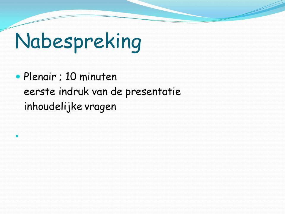 Nabespreking Plenair ; 10 minuten eerste indruk van de presentatie inhoudelijke vragen