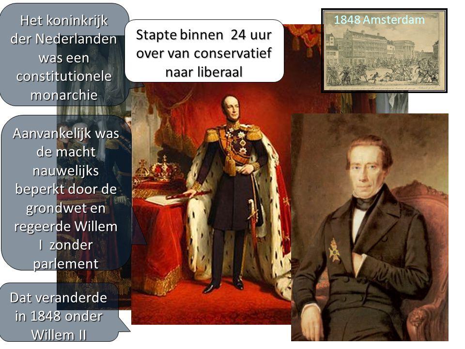 Het koninkrijk der Nederlanden was een constitutionele monarchie Aanvankelijk was de macht nauwelijks beperkt door de grondwet en regeerde Willem I zonder parlement Dat veranderde in 1848 onder Willem II 1848 Berlijn 1848 Parijs 1848 Amsterdam Stapte binnen 24 uur over van conservatief naar liberaal