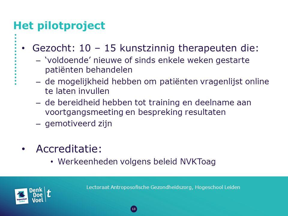 Het pilotproject Lectoraat Antroposofische Gezondheidszorg, Hogeschool Leiden Gezocht: 10 – 15 kunstzinnig therapeuten die: – 'voldoende' nieuwe of si