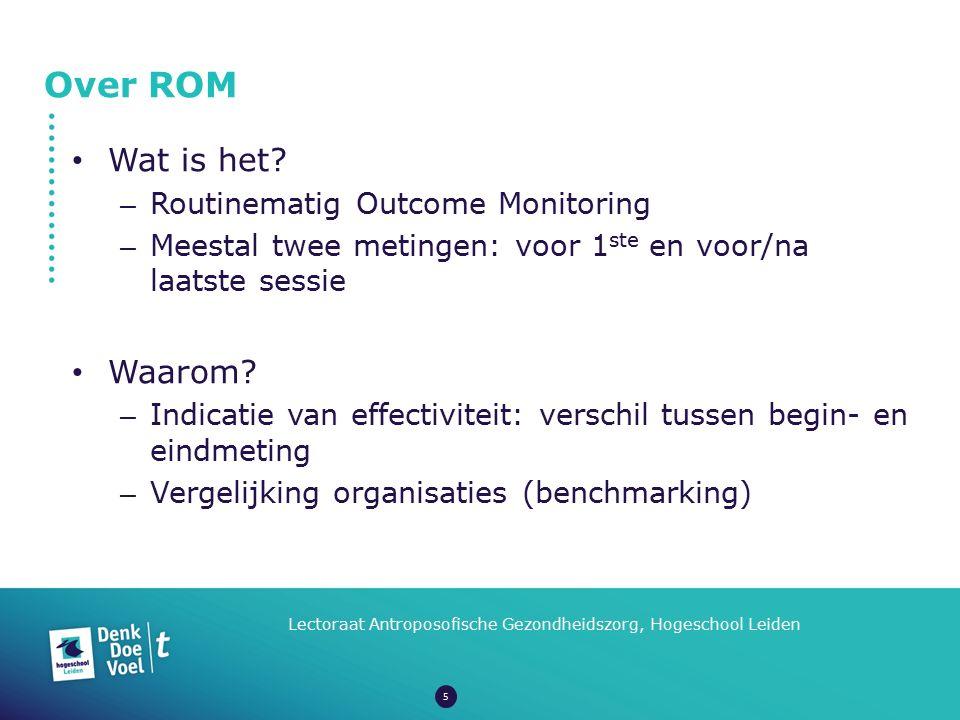 Over ROM Lectoraat Antroposofische Gezondheidszorg, Hogeschool Leiden Wat is het? – Routinematig Outcome Monitoring – Meestal twee metingen: voor 1 st