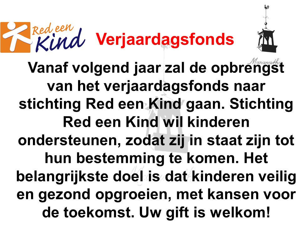 Vanaf volgend jaar zal de opbrengst van het verjaardagsfonds naar stichting Red een Kind gaan. Stichting Red een Kind wil kinderen ondersteunen, zodat