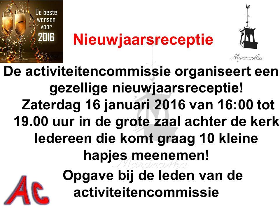 De activiteitencommissie organiseert een gezellige nieuwjaarsreceptie! Zaterdag 16 januari 2016 van 16:00 tot 19.00 uur in de grote zaal achter de ker
