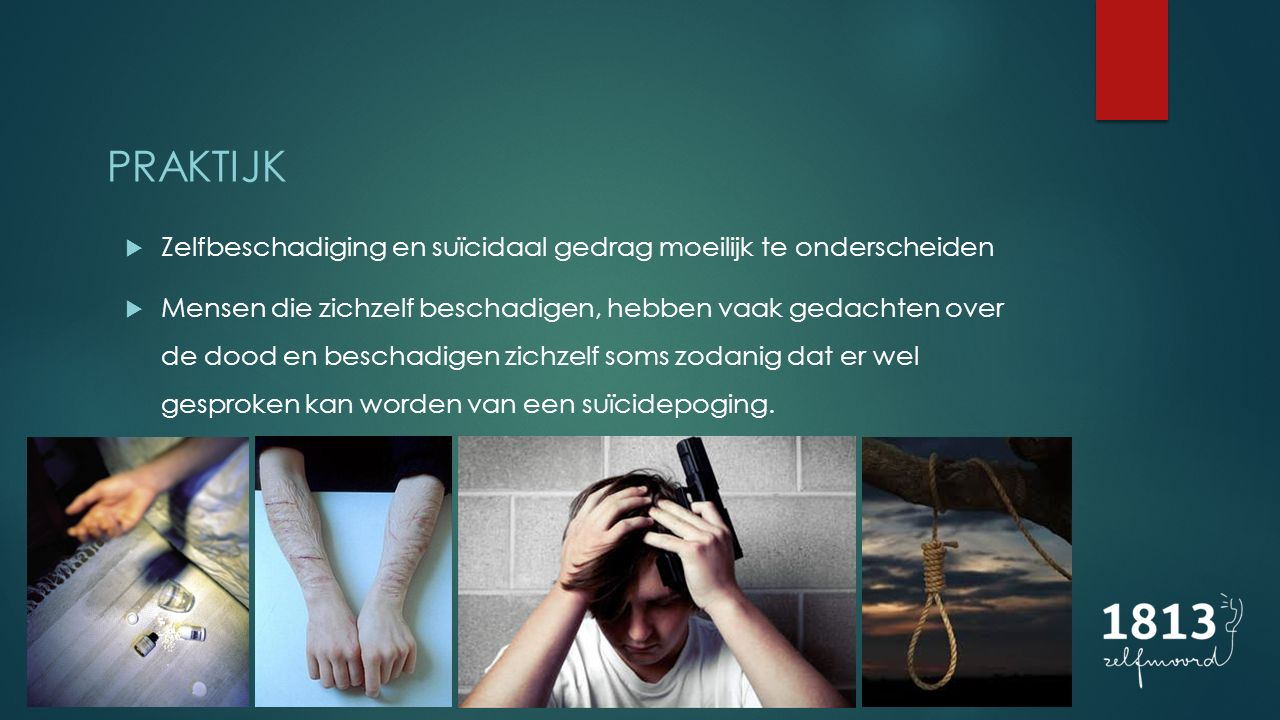  Zelfbeschadiging en suïcidaal gedrag moeilijk te onderscheiden  Mensen die zichzelf beschadigen, hebben vaak gedachten over de dood en beschadigen zichzelf soms zodanig dat er wel gesproken kan worden van een suïcidepoging.