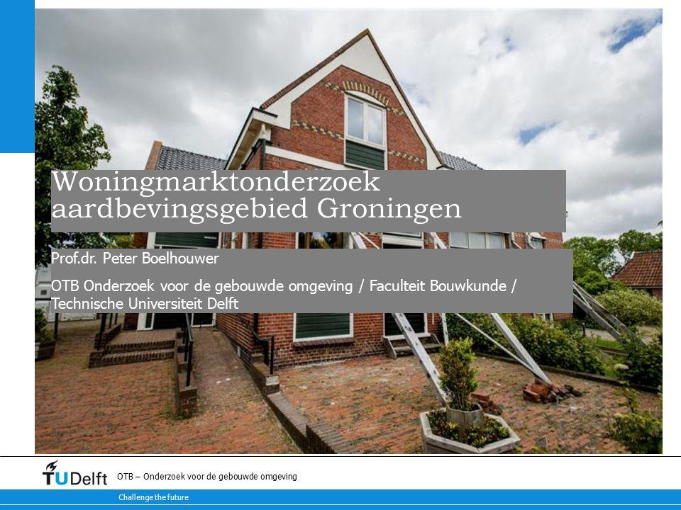 Challenge the future OTB – Onderzoek voor de gebouwde omgeving Woningmarktonderzoek aardbevingsgebied Groningen Prof.dr.