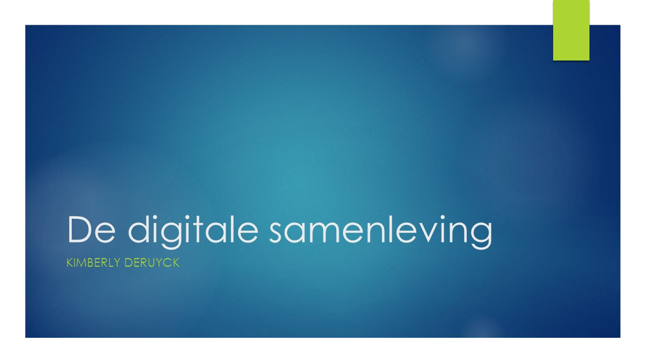 De digitale samenleving KIMBERLY DERUYCK