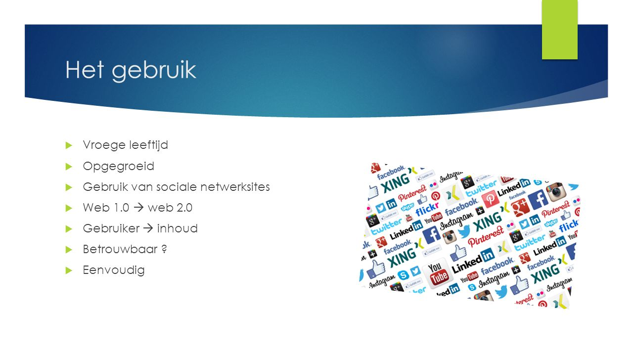 Het gebruik  Vroege leeftijd  Opgegroeid  Gebruik van sociale netwerksites  Web 1.0  web 2.0  Gebruiker  inhoud  Betrouwbaar .