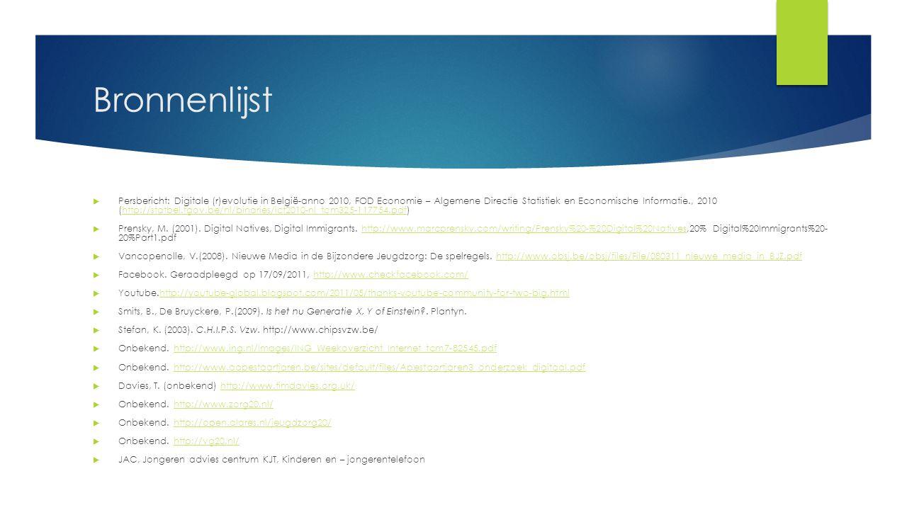 Bronnenlijst  Persbericht: Digitale (r)evolutie in België-anno 2010, FOD Economie – Algemene Directie Statistiek en Economische Informatie., 2010 (http://statbel.fgov.be/nl/binaries/ict2010-nl_tcm325-117754.pdf)http://statbel.fgov.be/nl/binaries/ict2010-nl_tcm325-117754.pdf  Prensky, M.