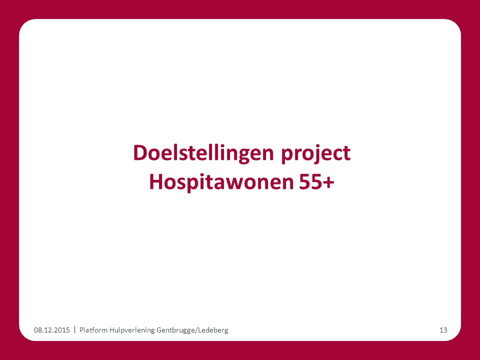 | Doelstellingen project Hospitawonen 55+ 08.12.2015Platform Hulpverlening Gentbrugge/Ledeberg13
