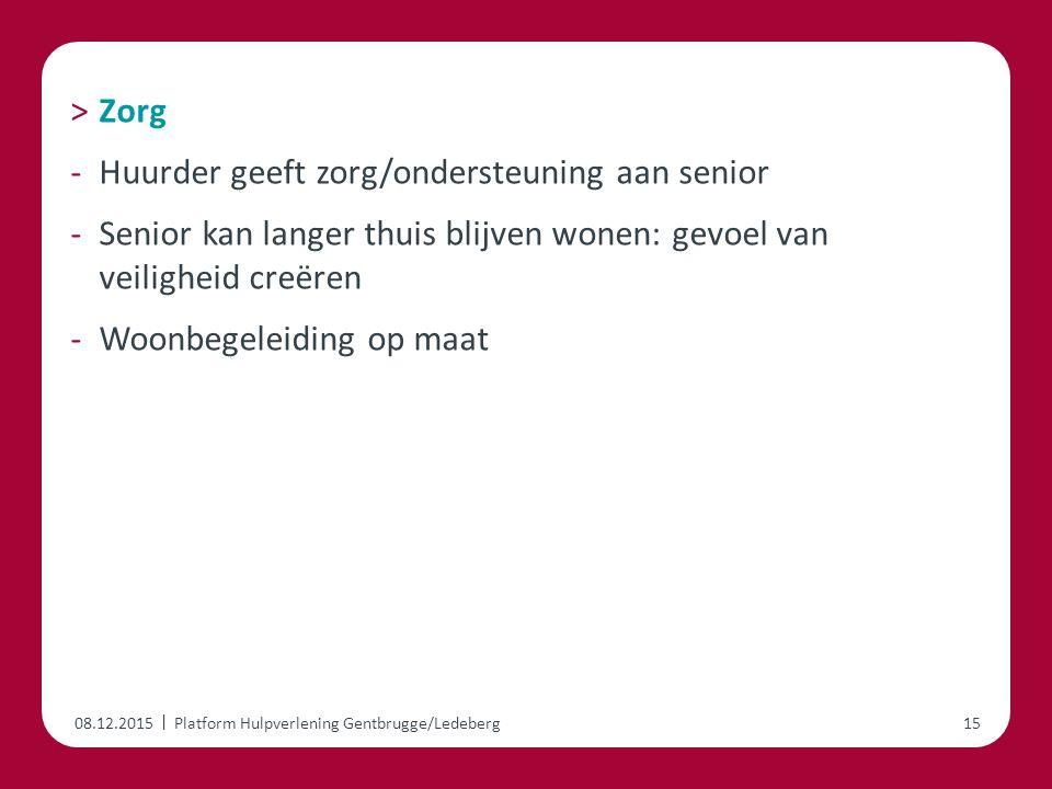 | ˃Zorg -Huurder geeft zorg/ondersteuning aan senior -Senior kan langer thuis blijven wonen: gevoel van veiligheid creëren -Woonbegeleiding op maat 08.12.2015Platform Hulpverlening Gentbrugge/Ledeberg15