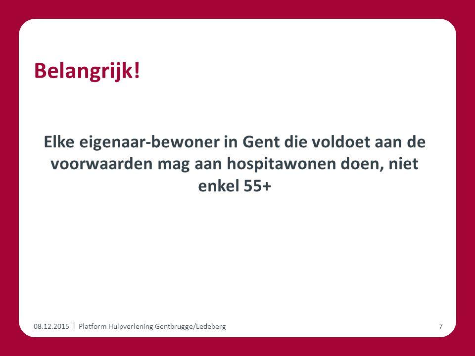 | Belangrijk! Elke eigenaar-bewoner in Gent die voldoet aan de voorwaarden mag aan hospitawonen doen, niet enkel 55+ 08.12.2015Platform Hulpverlening
